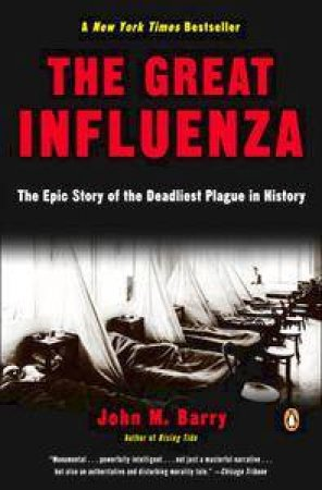 The Great Influenza: The Epic Story Of The Deadliest Plague In History by John M Barry