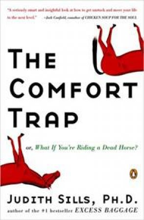 Comfort Trap or, What If You're Riding A Dead Horse by Judith Sills