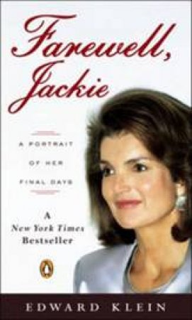 Farewell Jackie: A Portrait Of Her Final Days by Edward Klein