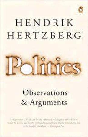 Politics: Observations & Arguments by Hendrik Hertzberg