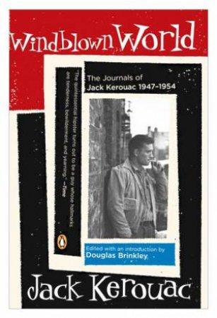 Windblown World: The Journals Of Jack Kerouac 1947-1954 by Jack Kerouac