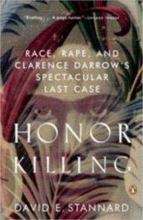 Honor Killing: Race, Rape, And Clarence Darrow's Spectacular Last Case by David E Stannard