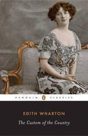 Penguin Classics: The Custom Of The Country by Edith Wharton