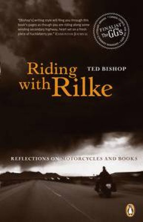 Riding with Rilke: Reflections on Motorcycles and Books by Ted Bishop