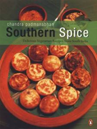Southern Spice: Delicious Vegetarian Recipes From South India by Chandra Padmanabhan