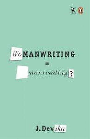 Womanwriting = Manreading? by J. Devika