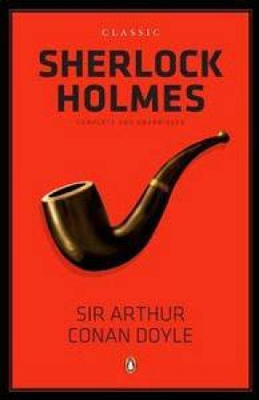 Classic Sherlock Holmes: Complete and Unabridged by Sir Arthur Conan Doyle