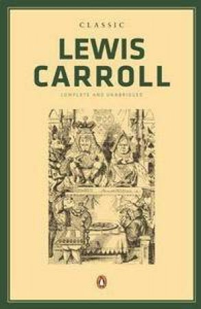 Classic Lewis Carroll: Complete and Unabridged by Lewis Carroll