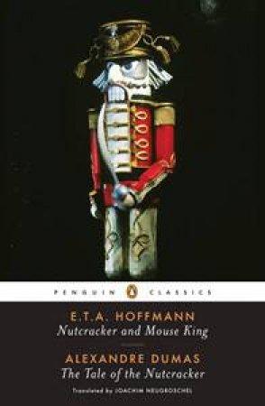 Nutcracker And Mouse King & The Tale Of The Nutcracker by Alexandre Dumas & ETA Hoffman