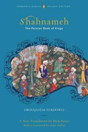 Shahnameh. The Persian Book of Kings by Abolqasem Ferdowsi