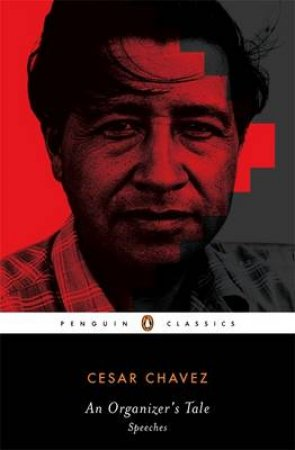 An Organizer's Tale: Speeches  by Cesar Chavez