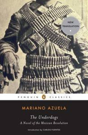 The Underdogs: A Novel of the Mexican Revolution by Mariano Azuela