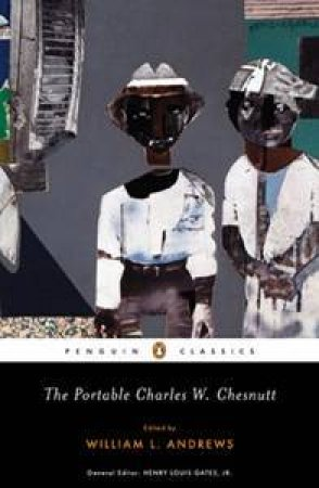 The Portable Charles W Chesnutt - CLASSIC: by William L Andrews