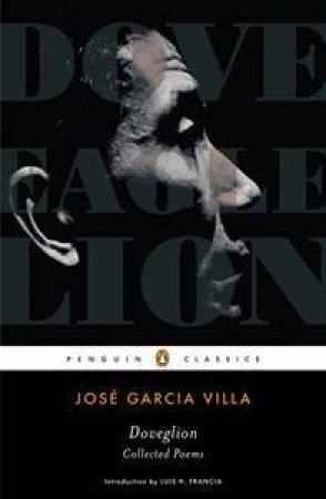 Penguin Classics: Doveglion Collected Poems by Jose Garcia Villa