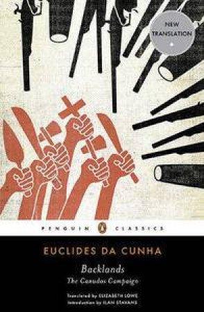 Backlands: The Canudos Campaign by Euclides da Cunha