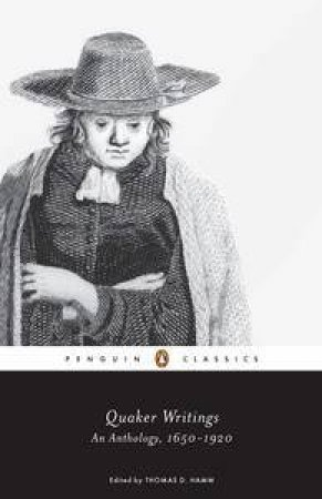 Quaker Writings: An Anthology, 1650-1920 by Thomas D Hamm
