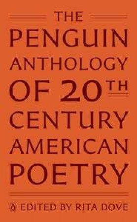 The Penguin Anthology of Twentieth-Century American Poetry by Rita (ed) Dove