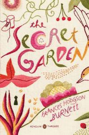 The Secret Garden: Penguin Threads (Penguin Classics Deluxe Edition) by Frances Hodgson Burnett