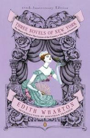 Three Novels of New York:The House of Mirth, The Custom of the Country, The Age of Innocence  by Edith Wharton & Jonathan Franzen
