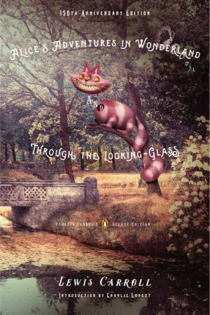Alice's Adventures in Wonderland and Through the Looking-Glass: 150th Anniversary Edition by Lewis Carroll