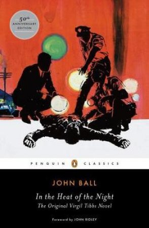 In the Heat of the Night: The Original Virgil Tibbs Novel by John Ball