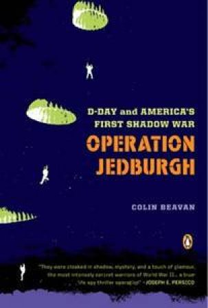 Operation Jedburgh: D-Day And America's First Shadow War by Colin Beaven