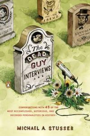 The Dead Guy Interviews by Michael Stusser
