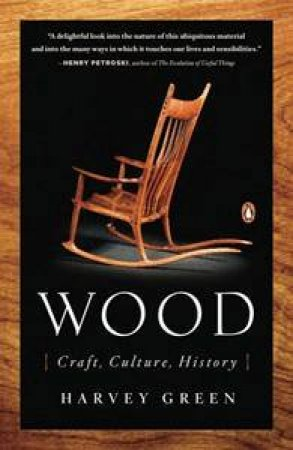 Wood: Craft, Culture, History by Harvey Green