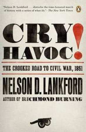 Cry Havoc!: The Crooked Road to Civil War, 1861 by Nelson Lankford