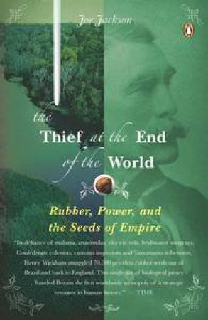 Thief at the End of the World: Rubber, Power, and the Seeds of Empire by Joe Jackson