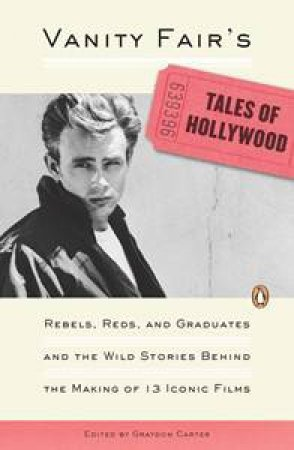 Vanity Fair's Tales of Hollywood: Rebels, Reds, and Graduates and the Wild Stories Behind the Making of 13 Iconic Films by Various