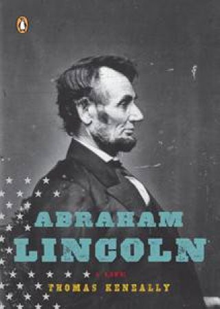 Abraham Lincoln: A Life by Thomas Keneally