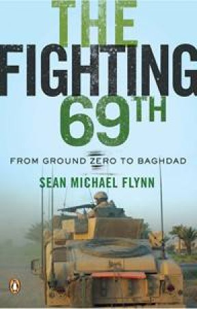 Fighting 69th: From Ground Zero to Baghdad by Sean Michael Flynn