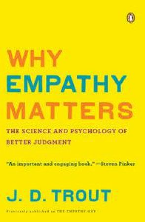 Why Empathy Matters: The Science and Pshychology of Better Judgment by J D Trout