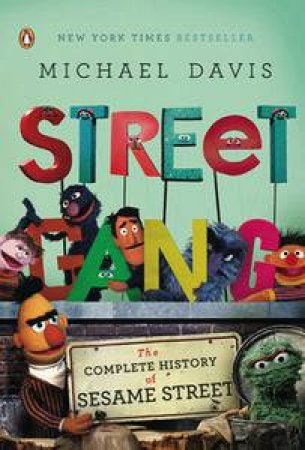 Street Gang: The Complete History of Sesame Street by Michael Davis