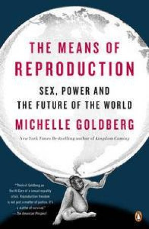 The Means of Reproduction: Sex, Power, and the Future of the World by Michelle Goldberg
