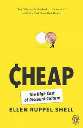 Cheap: The High Cost Of Discount Culture by Shell Ellen Ruppel