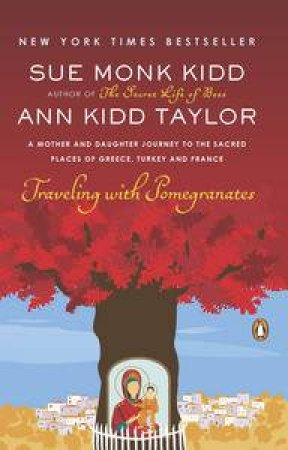 Traveling with Pomegranates by Sue Monk Kidd & Ann Kidd Taylor