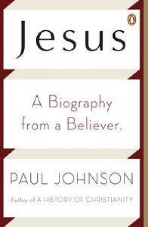 Jesus: A Biography from a Believer by Paul Johnson