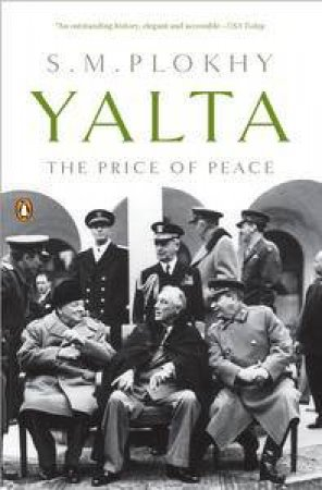 Yalta: The Price of Peace by S M Plokhy