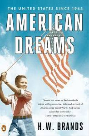American Dreams: The United States Since 1945 by H W Brands