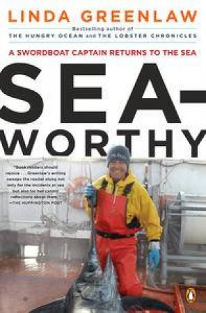 Seaworthy: A Swordboat Captain Returns to the Sea by Linda Greenlaw