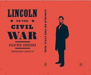 Lincoln on the Civil War: Selected Speeches by Abraham Lincoln