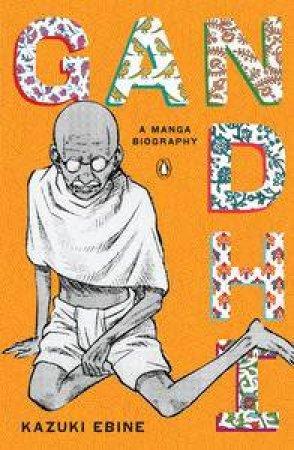 Gandhi by Kazuki & Ebine Kazuki (Illus) Ebine