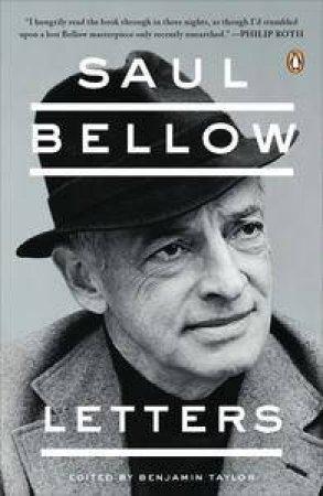 Saul Bellow: Letters by Saul Bellow & Benjamin Taylor