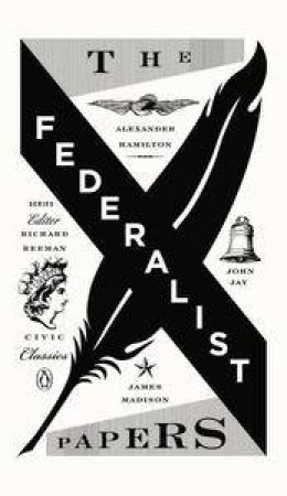 The Federalist Papers: Civic Classics by Alexander & Madison James Hamilton