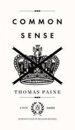 Common Sense: Civic Classics by Thomas & Beeman Richard Paine