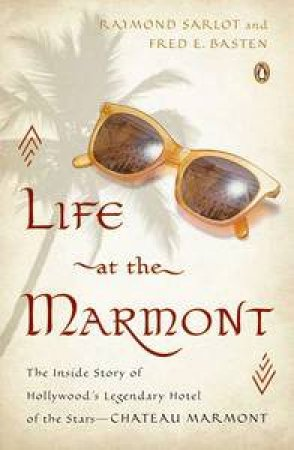 Life at the Marmont: The Inside Story of Hollywood's Legendary Hotel    of the Stars - Chateau Marmont by Raymond Sarlot & Fred E Basten