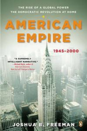 American Empire: The Rise of a Global Power, the Democratic Revolution  at Home, 1945-2000 by Joshua Freeman