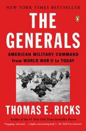 The Generals: American Military Command from World War II to Today by Thomas E. Ricks